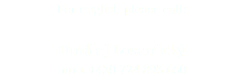 For english please call: Ondřej Losenický mob. +420 724 893 660